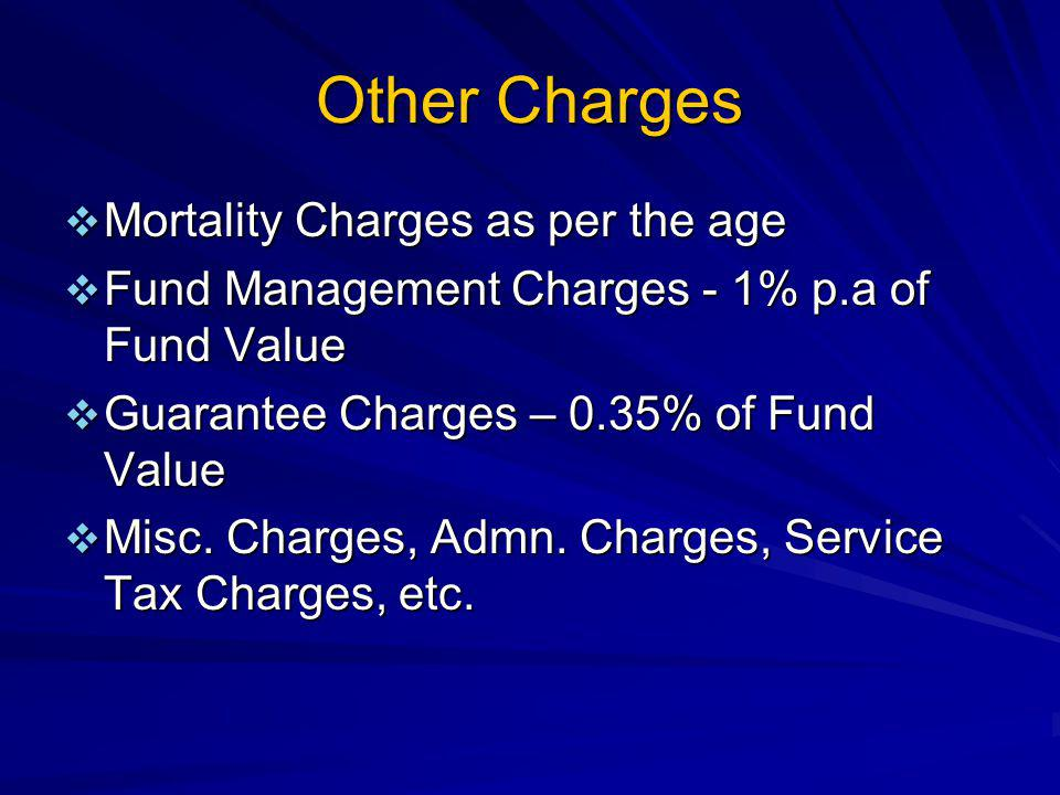 Other Charges Mortality Charges as per the age