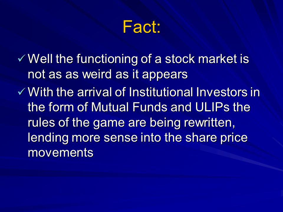 Fact: Well the functioning of a stock market is not as as weird as it appears.