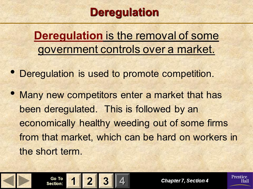 Deregulation is the removal of some government controls over a market.