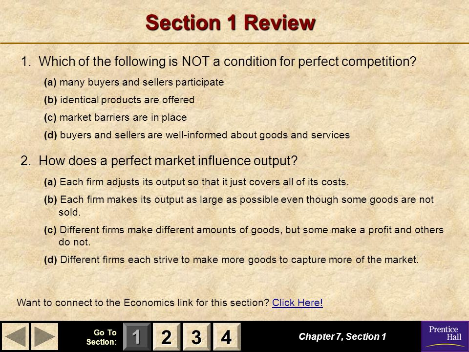 Section 1 Review 1. Which of the following is NOT a condition for perfect competition (a) many buyers and sellers participate.
