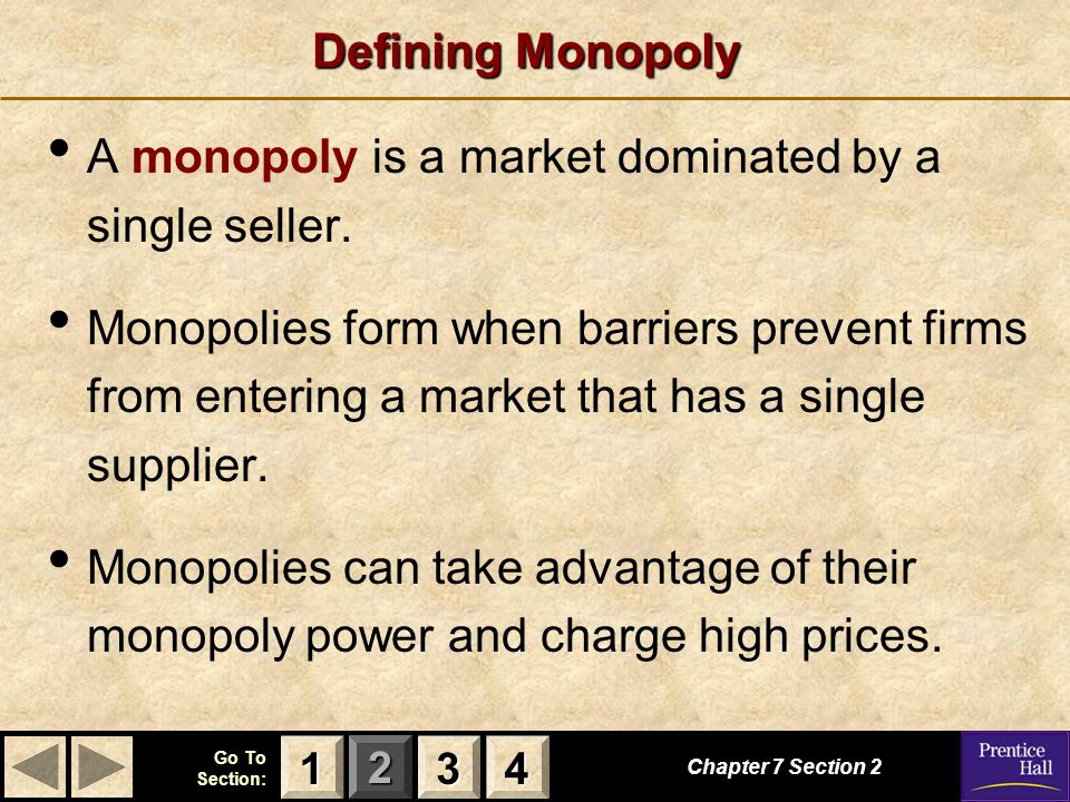 A monopoly is a market dominated by a single seller.