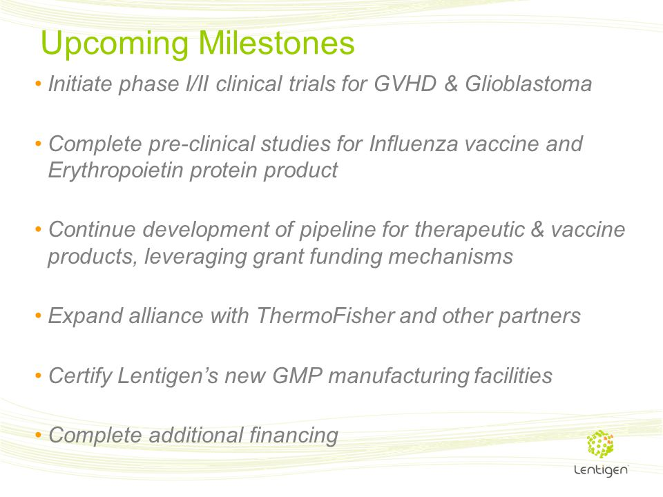 Upcoming Milestones Initiate phase I/II clinical trials for GVHD & Glioblastoma.