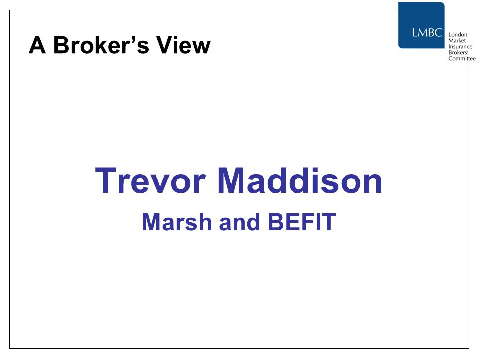 A Broker's View Trevor Maddison Marsh and BEFIT