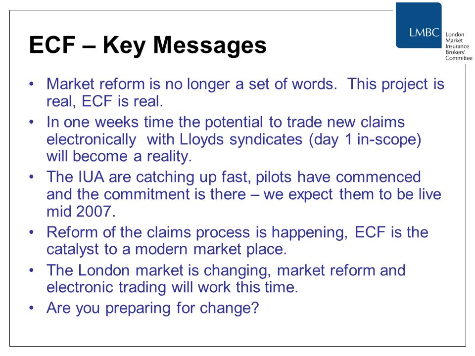 ECF – Key Messages Market reform is no longer a set of words. This project is real, ECF is real.