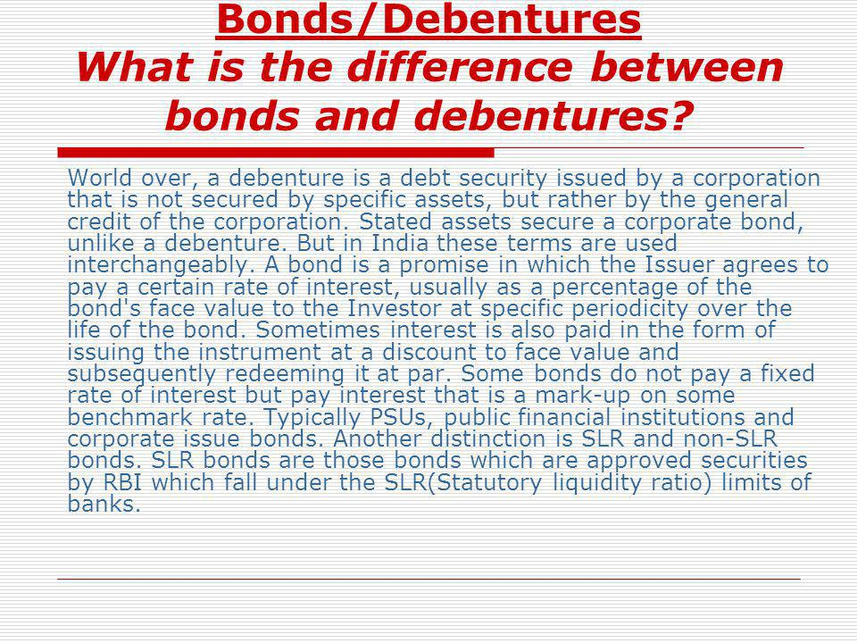 Bonds/Debentures What is the difference between bonds and debentures
