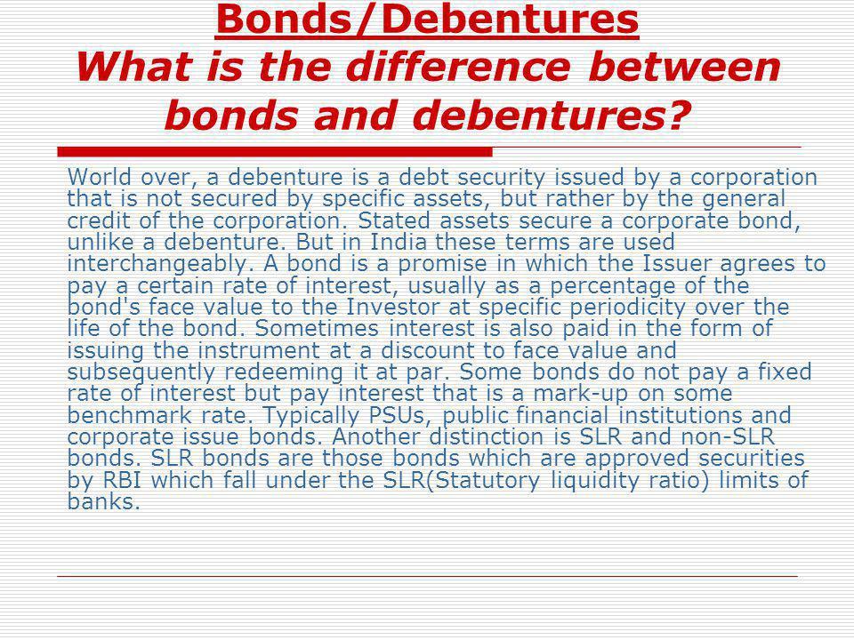 Bonds/Debentures What is the difference between bonds and debentures