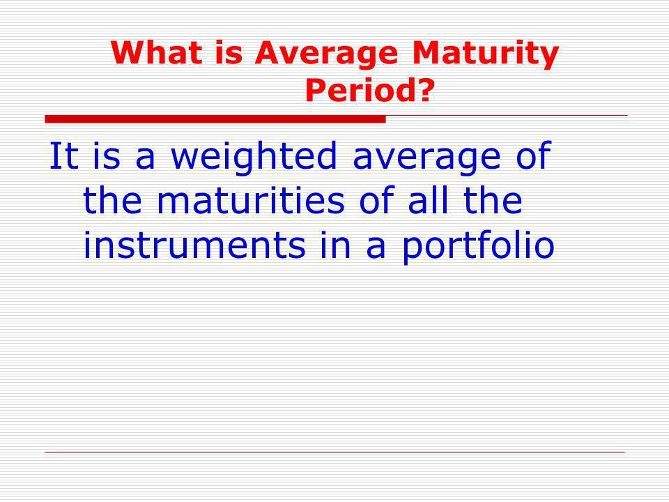 What is Average Maturity Period