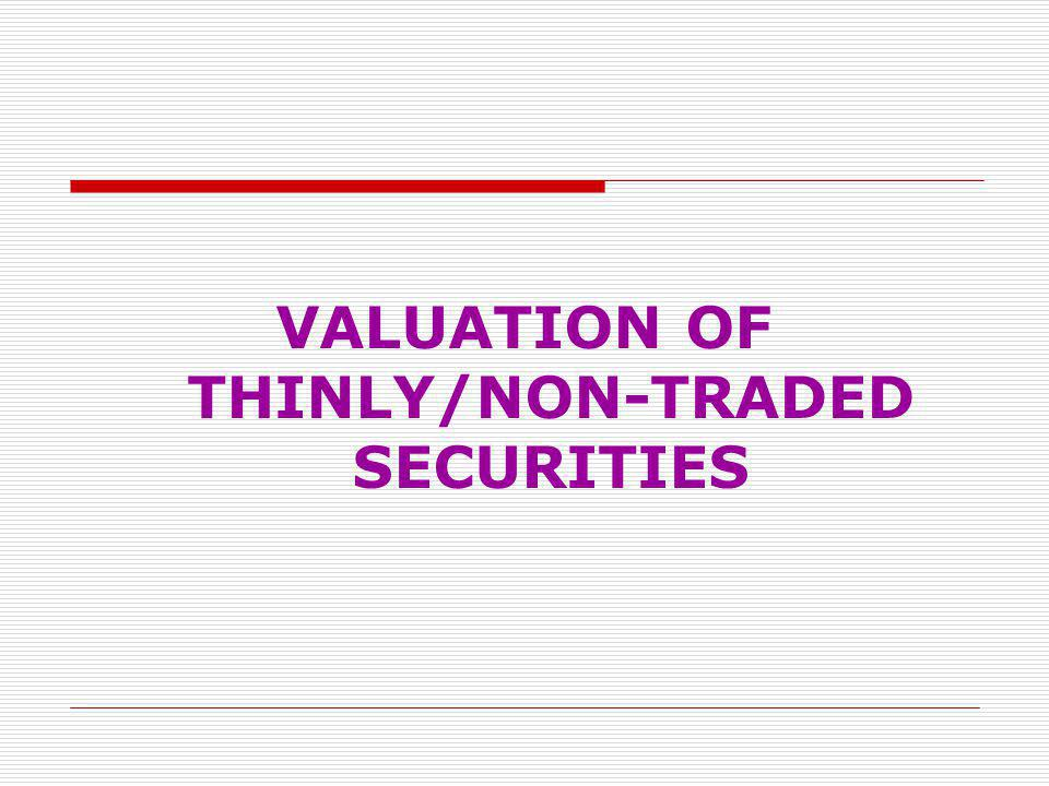 VALUATION OF THINLY/NON-TRADED SECURITIES