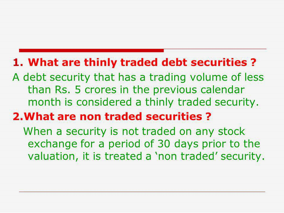 What are thinly traded debt securities
