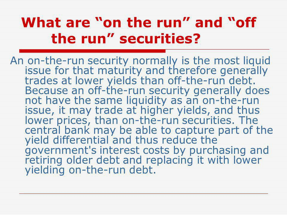 What are on the run and off the run securities