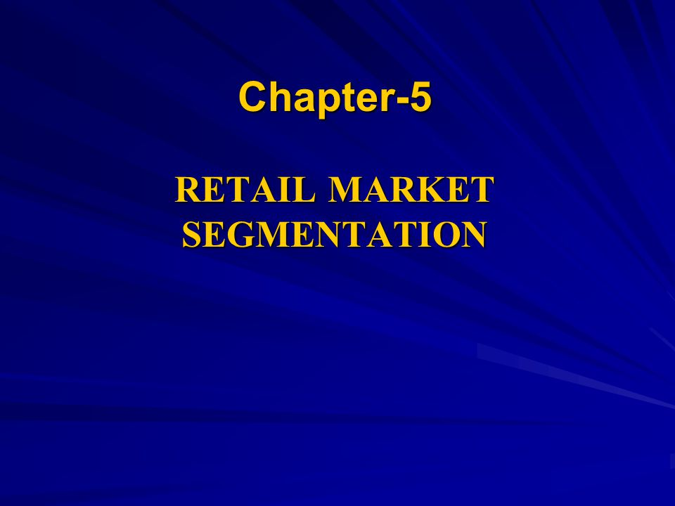 Chapter-5 RETAIL MARKET SEGMENTATION