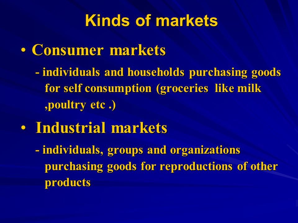 Kinds of markets Consumer markets Industrial markets