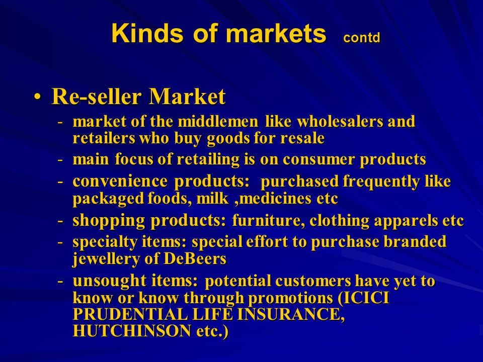 Kinds of markets contd Re-seller Market