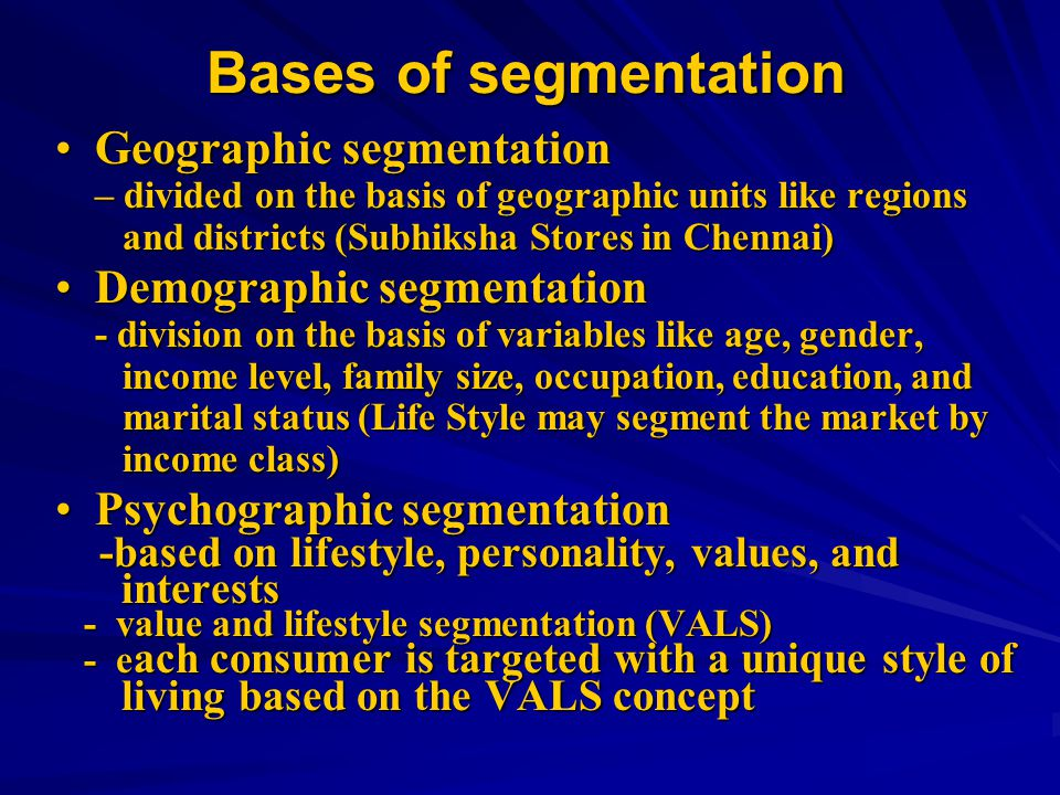 Bases of segmentation Geographic segmentation Demographic segmentation
