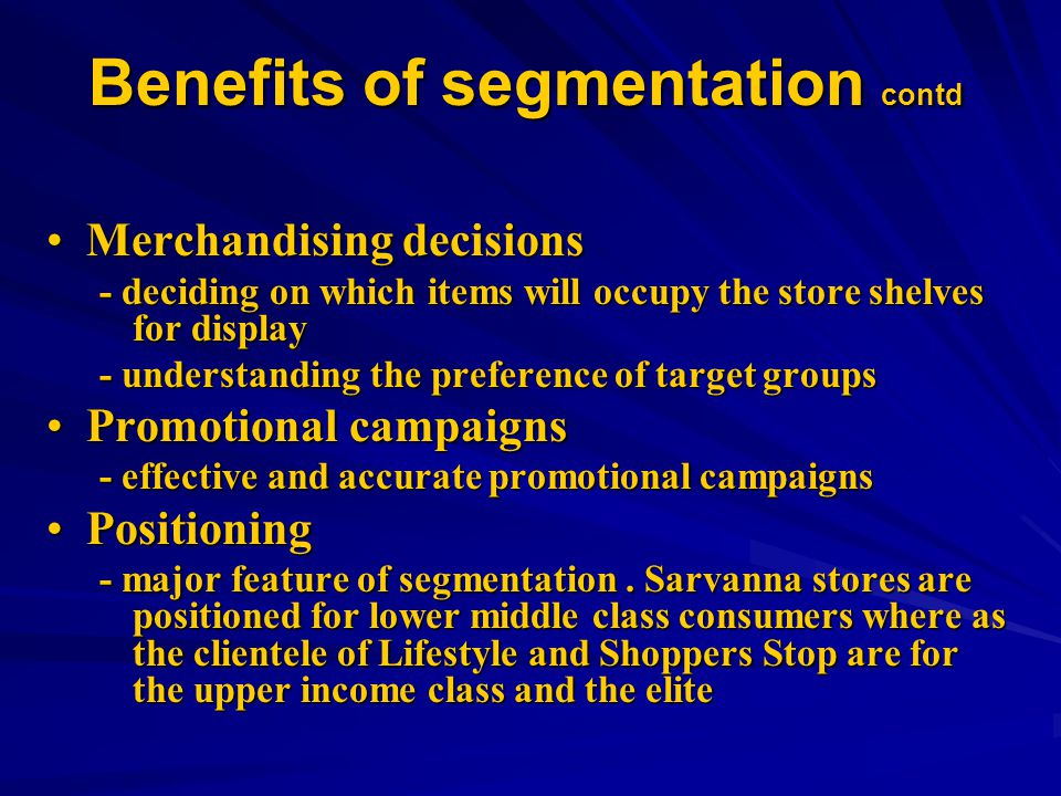 Benefits of segmentation contd