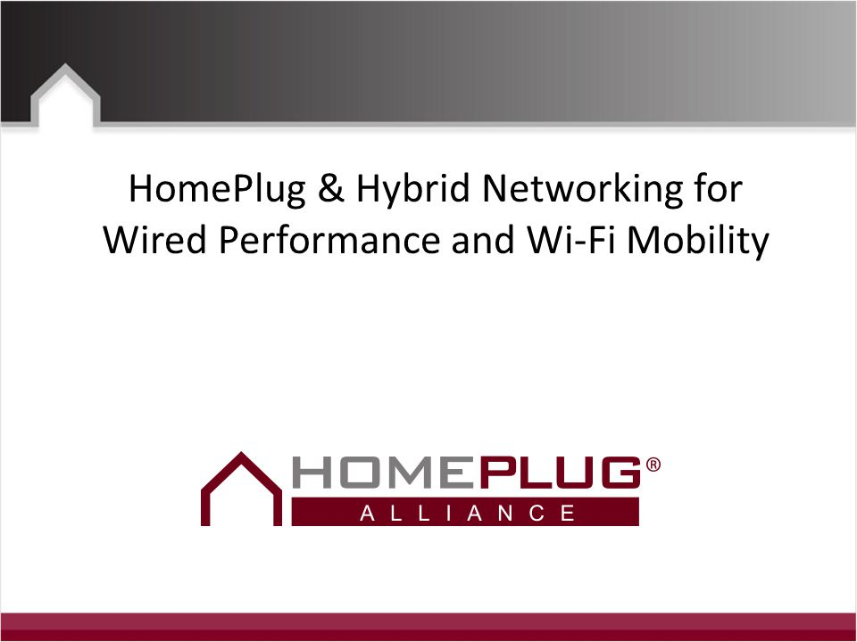 HomePlug & Hybrid Networking for Wired Performance and Wi-Fi Mobility