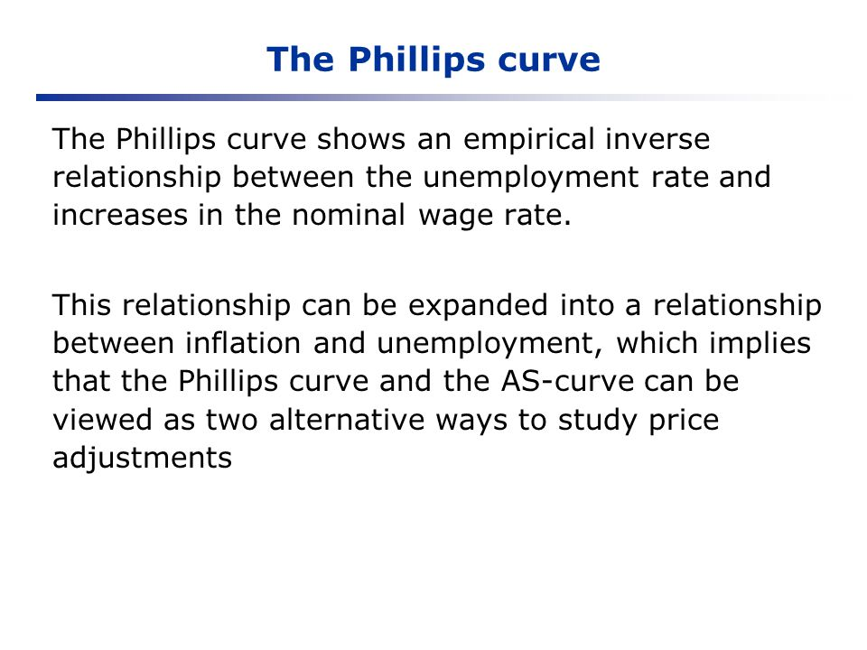 The Phillips curve The Phillips curve shows an empirical inverse relationship between the unemployment rate and increases in the nominal wage rate.