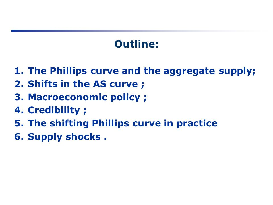 Outline: The Phillips curve and the aggregate supply;