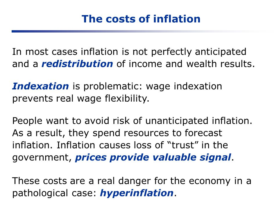 The costs of inflation In most cases inflation is not perfectly anticipated and a redistribution of income and wealth results.