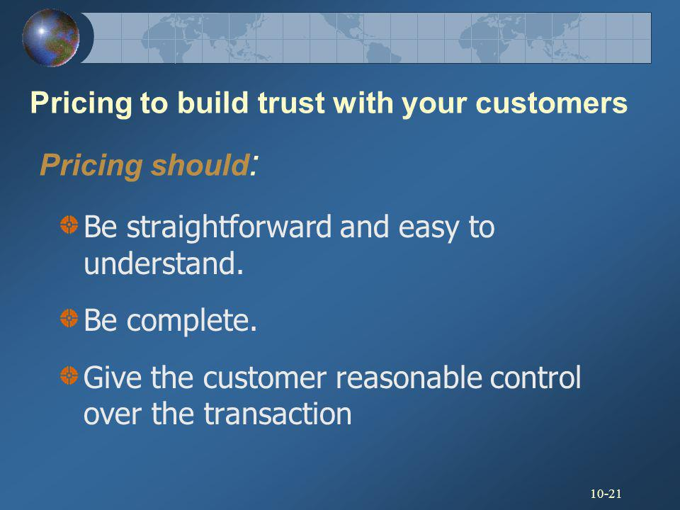 Pricing to build trust with your customers Pricing should:
