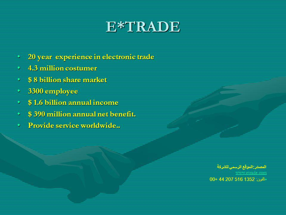 E*TRADE 20 year experience in electronic trade 4.3 million costumer