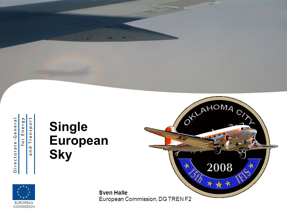 Single European Sky Sven Halle European Commission, DG TREN F2
