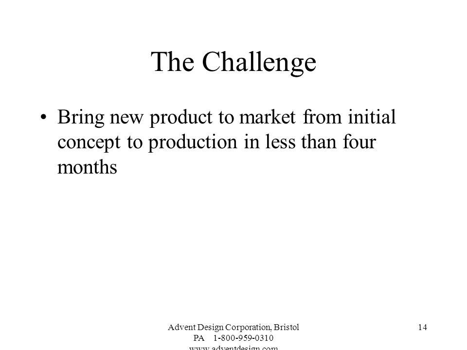 The Challenge Bring new product to market from initial concept to production in less than four months.