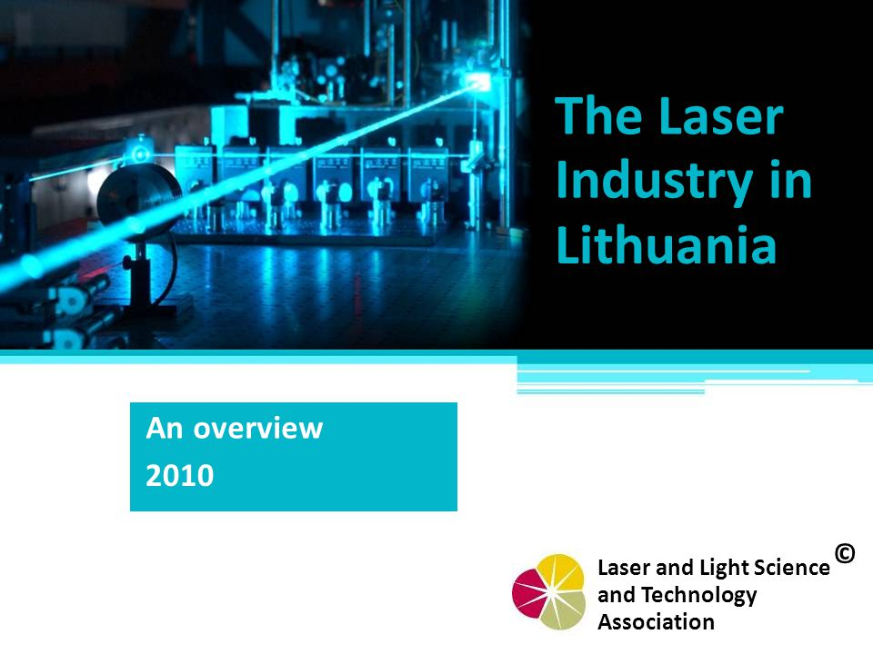 The Laser Industry in Lithuania An overview 2010 ©