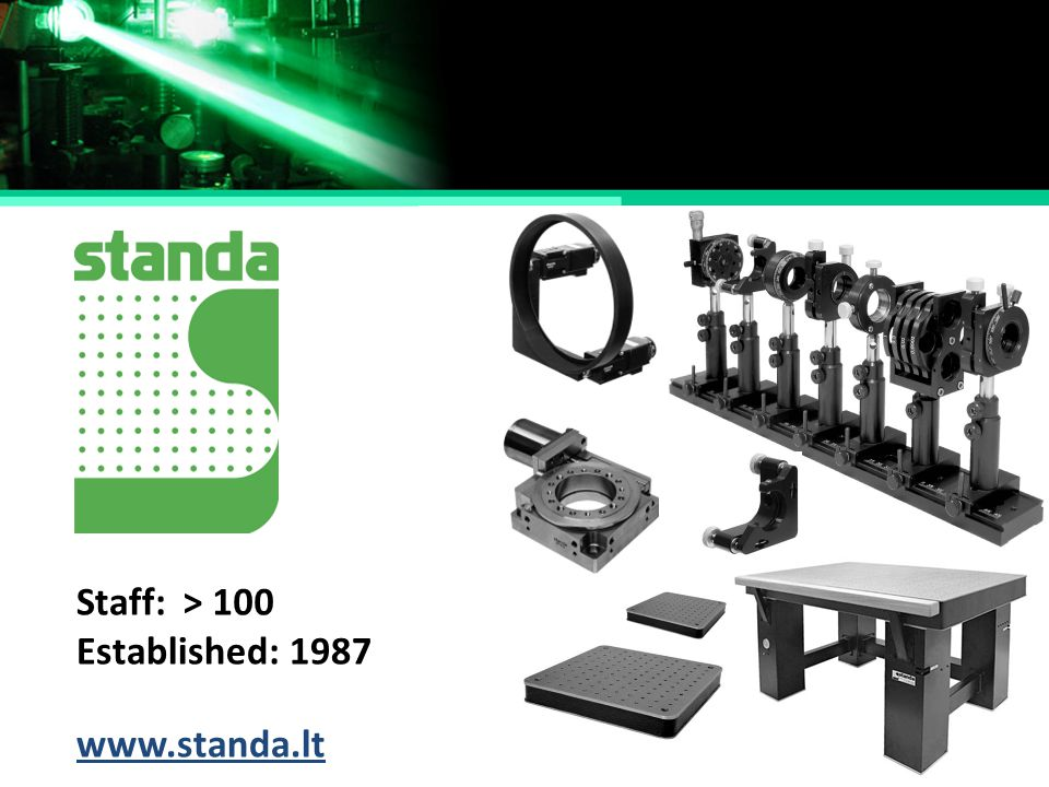 Staff: > 100 Established: 1987 www.standa.lt