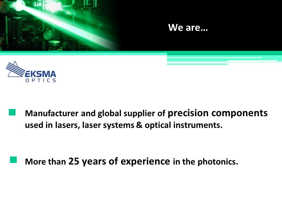 We are… Manufacturer and global supplier of precision components