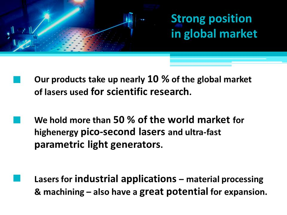 Strong position in global market parametric light generators.