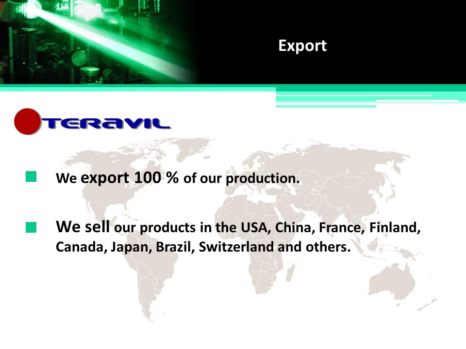 We sell our products in the USA, China, France, Finland,