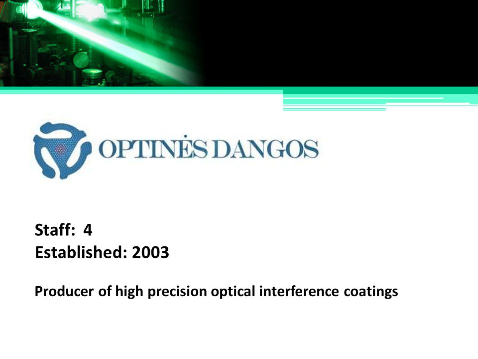 Staff: 4 Established: 2003 Producer of high precision optical interference coatings