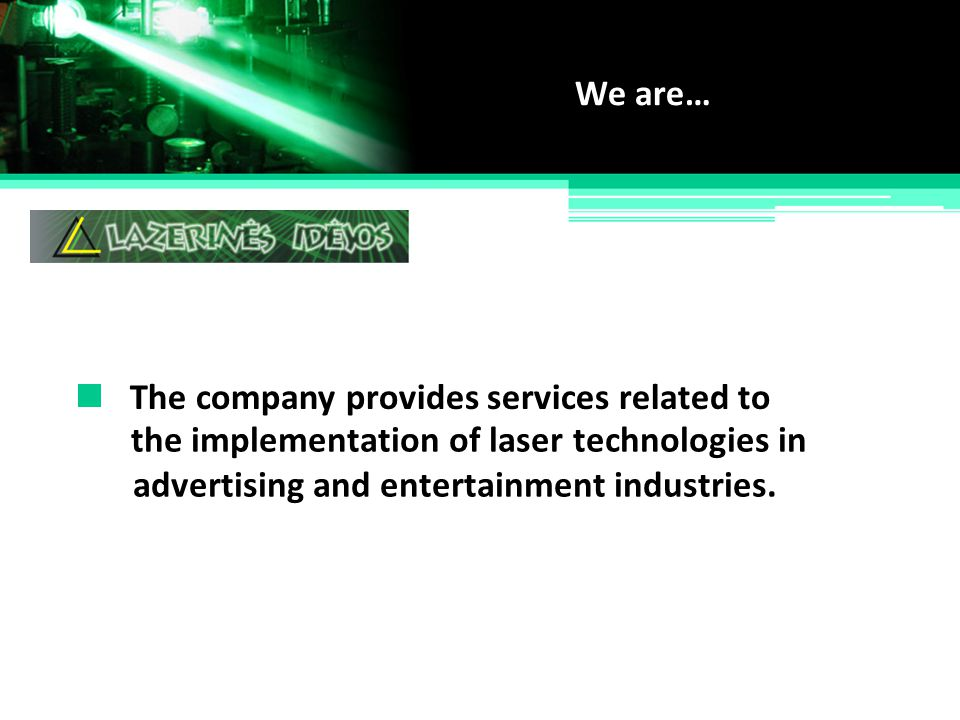 We are… The company provides services related to. the implementation of laser technologies in.