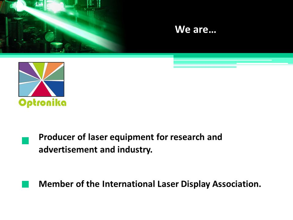 We are… Producer of laser equipment for research and
