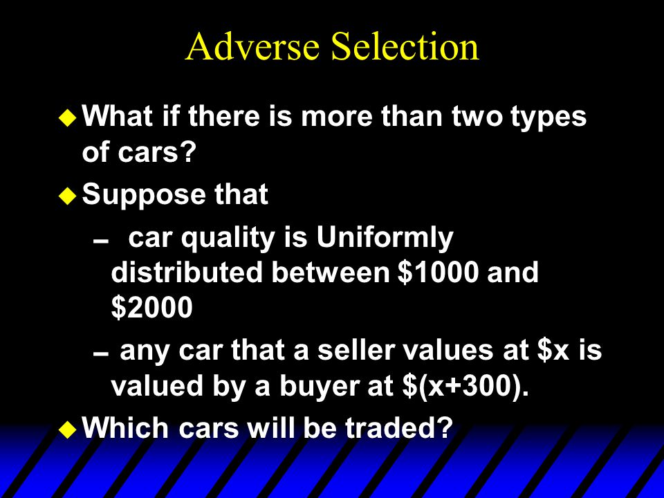 Adverse Selection What if there is more than two types of cars