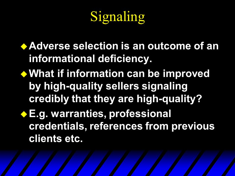 Signaling Adverse selection is an outcome of an informational deficiency.