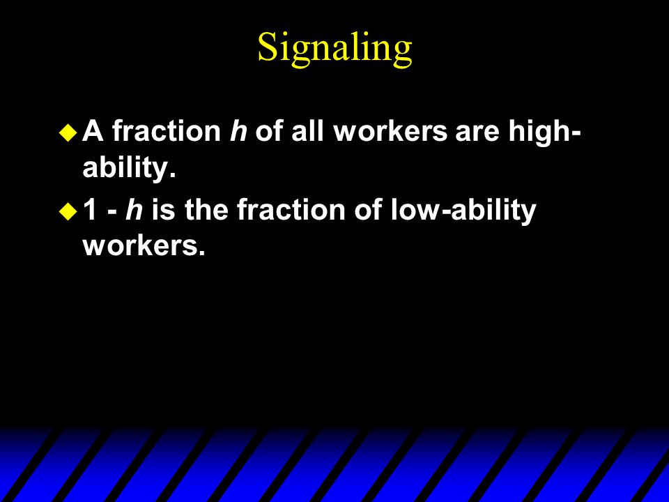 Signaling A fraction h of all workers are high-ability.