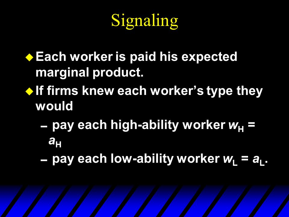 Signaling Each worker is paid his expected marginal product.