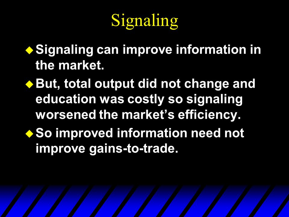 Signaling Signaling can improve information in the market.