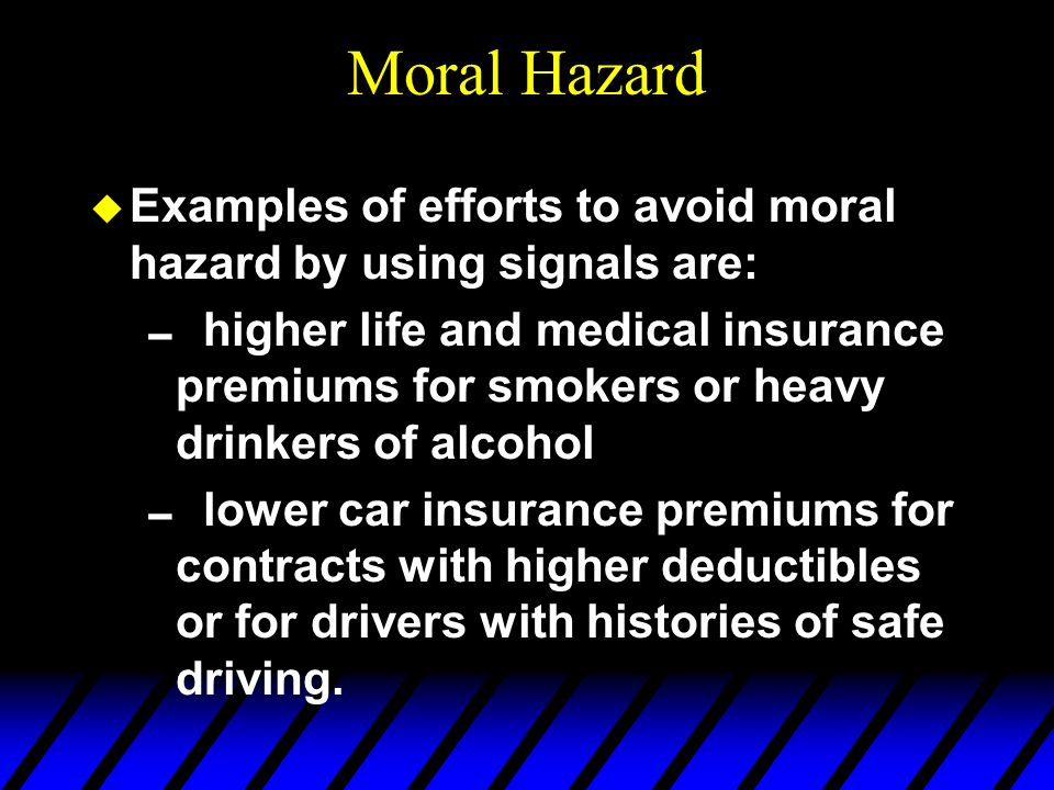 Moral Hazard Examples of efforts to avoid moral hazard by using signals are: