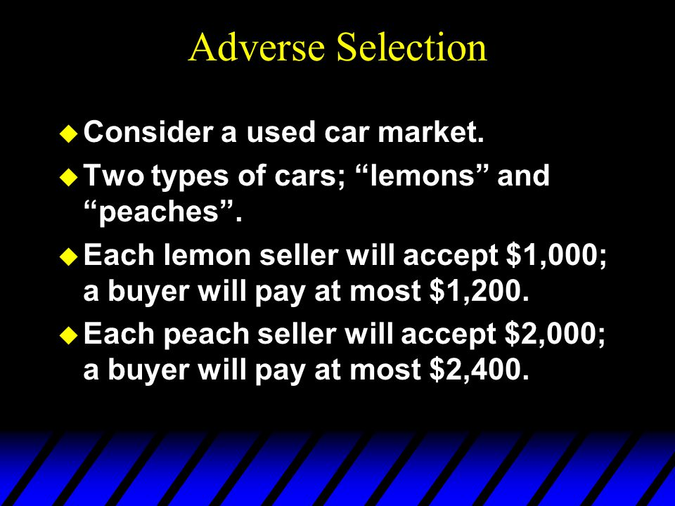 Adverse Selection Consider a used car market.
