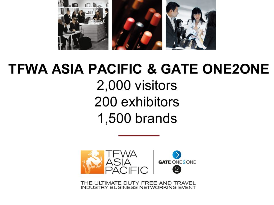 TFWA ASIA PACIFIC & GATE ONE2ONE 2,000 visitors 200 exhibitors 1,500 brands ———