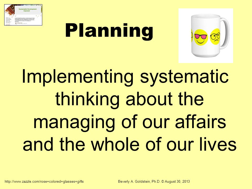 Planning Implementing systematic thinking about the managing of our affairs and the whole of our lives.