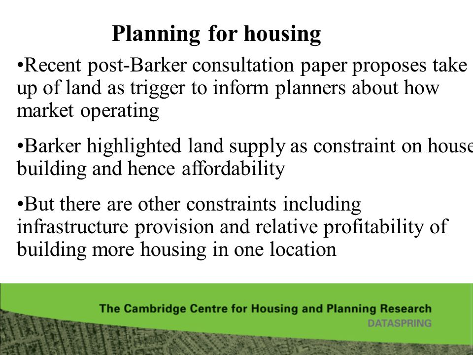 Planning for housing Recent post-Barker consultation paper proposes take up of land as trigger to inform planners about how market operating.