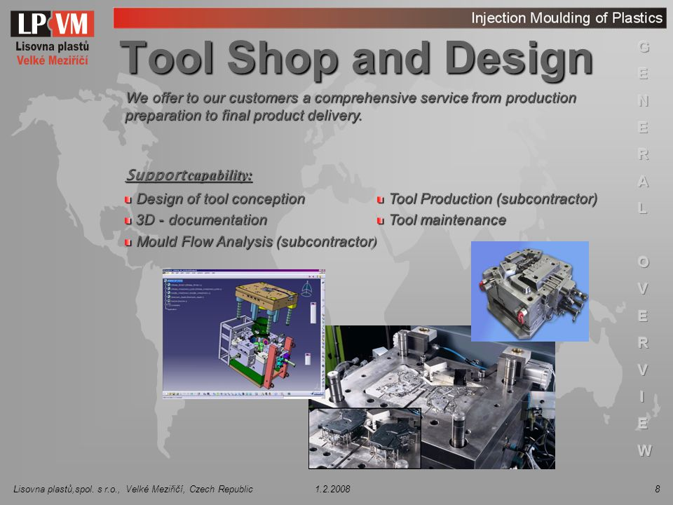 Tool Shop and Design We offer to our customers a comprehensive service from production preparation to final product delivery.