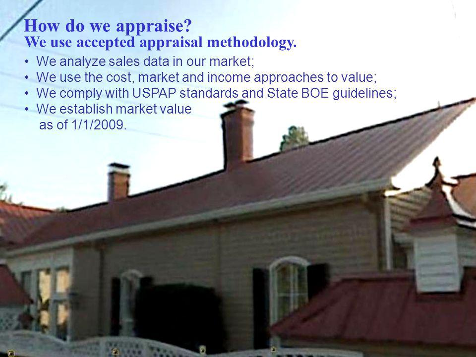 How do we appraise We use accepted appraisal methodology.