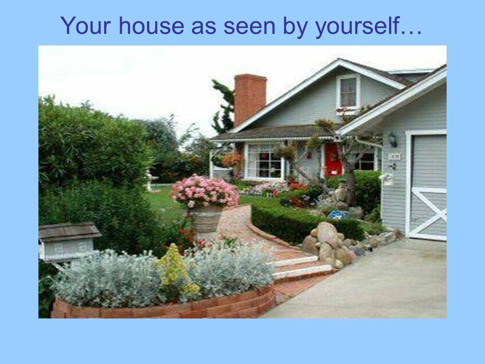 Your house as seen by yourself…