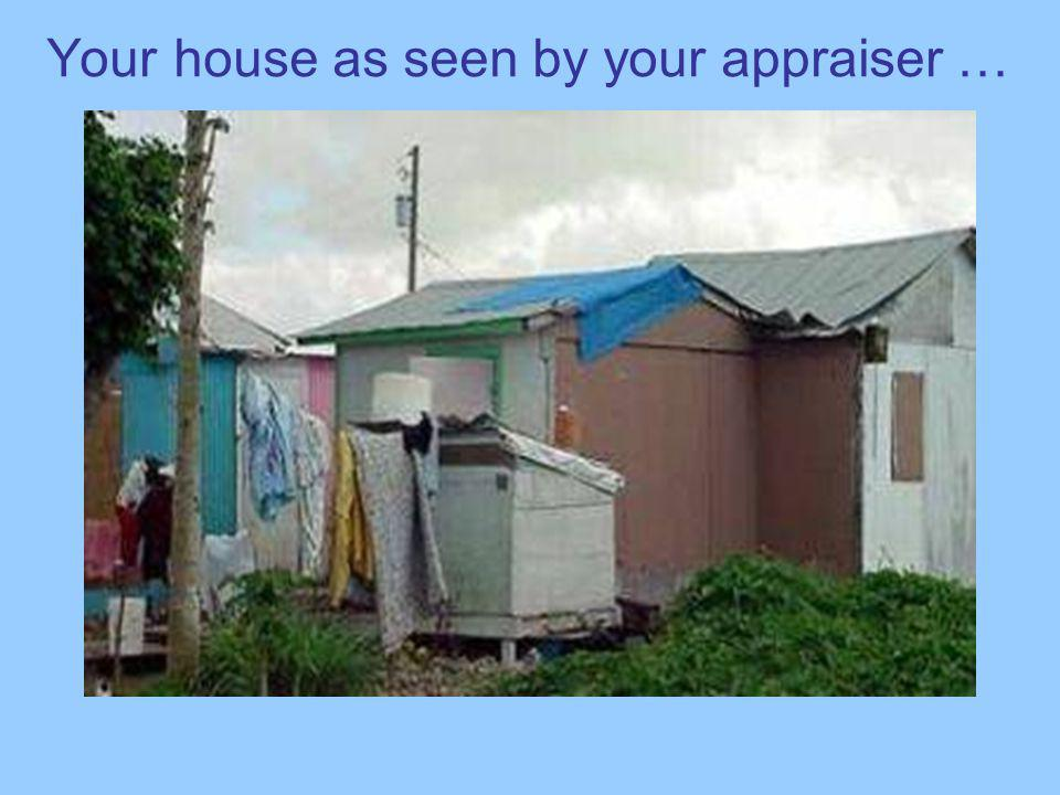 Your house as seen by your appraiser …
