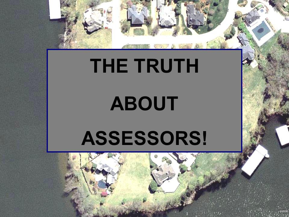 THE TRUTH ABOUT ASSESSORS!